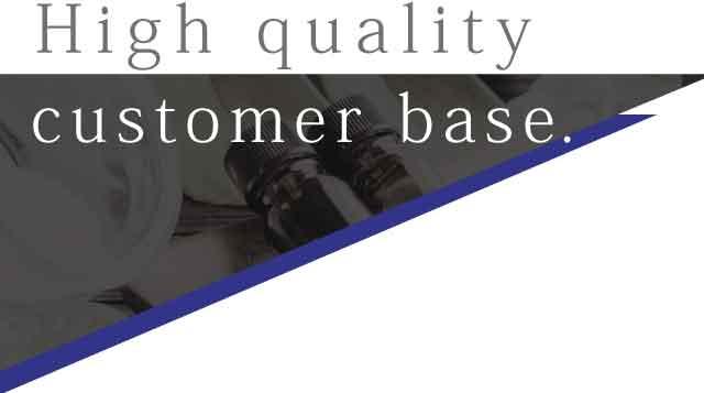 Hige quality customer base